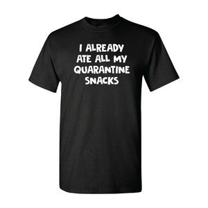 I Ate Quarantine Snacks T Shirt Black Unisex